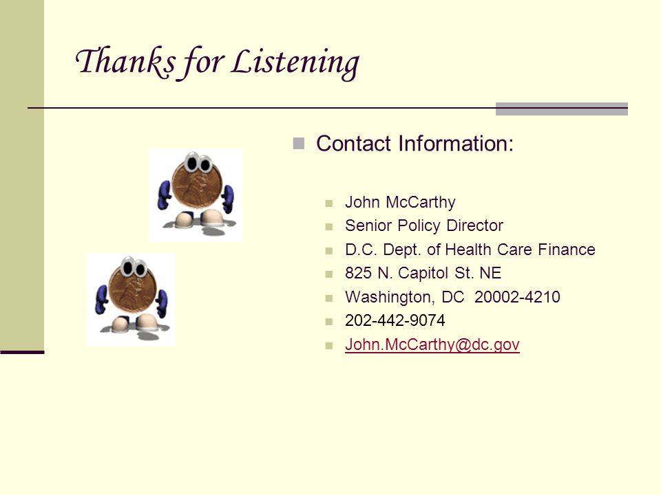 Thanks for Listening Contact Information: John McCarthy Senior Policy Director D.C.