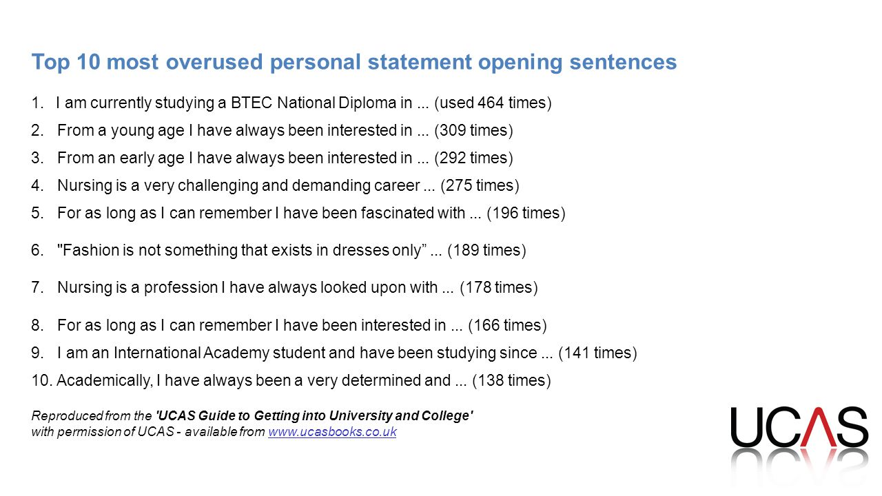 Top 10 most overused personal statement opening sentences 1.I am currently studying a BTEC National Diploma in...
