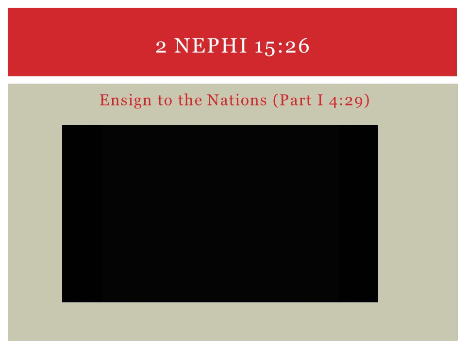 2 NEPHI 15:26 Ensign to the Nations (Part I 4:29)