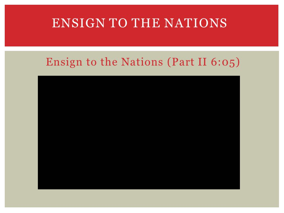 ENSIGN TO THE NATIONS Ensign to the Nations (Part II 6:05)