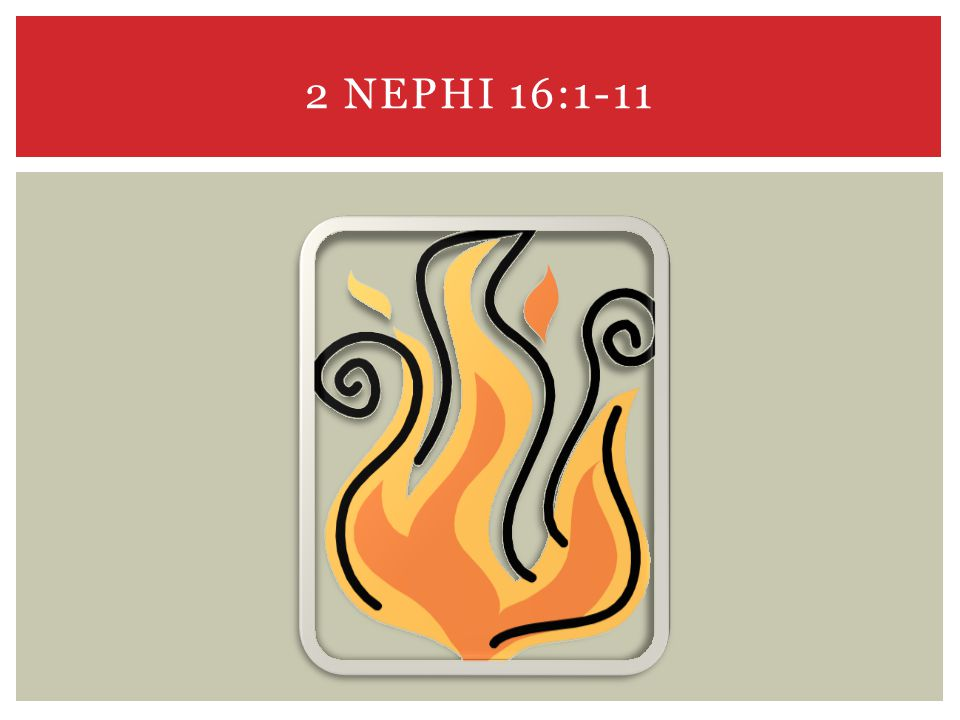 2 NEPHI 16:1-11
