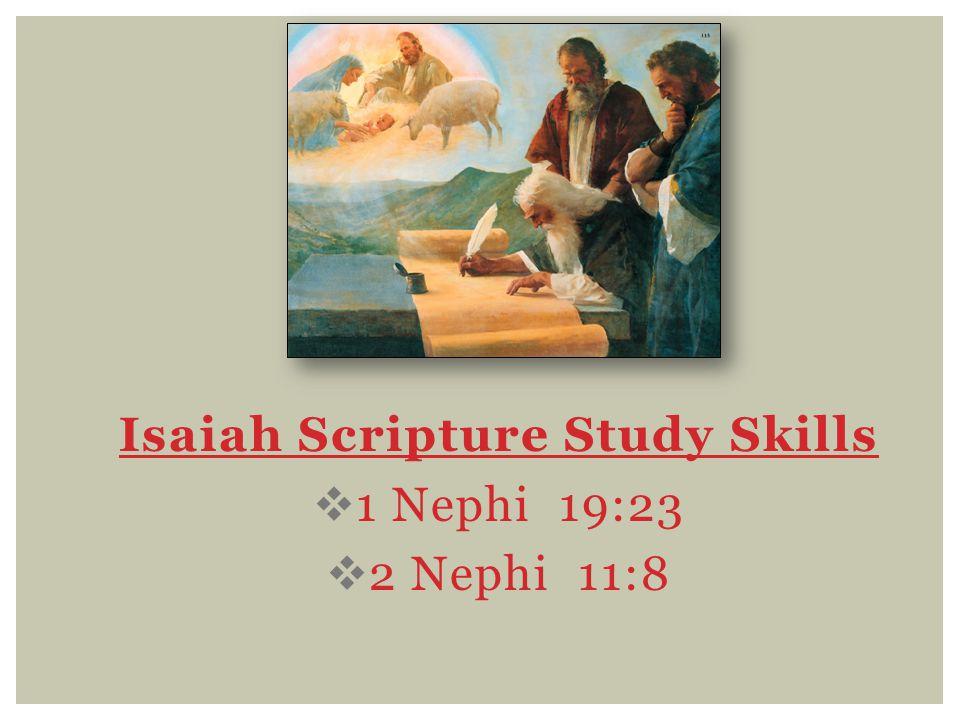 Isaiah Scripture Study Skills  1 Nephi 19:23  2 Nephi 11:8