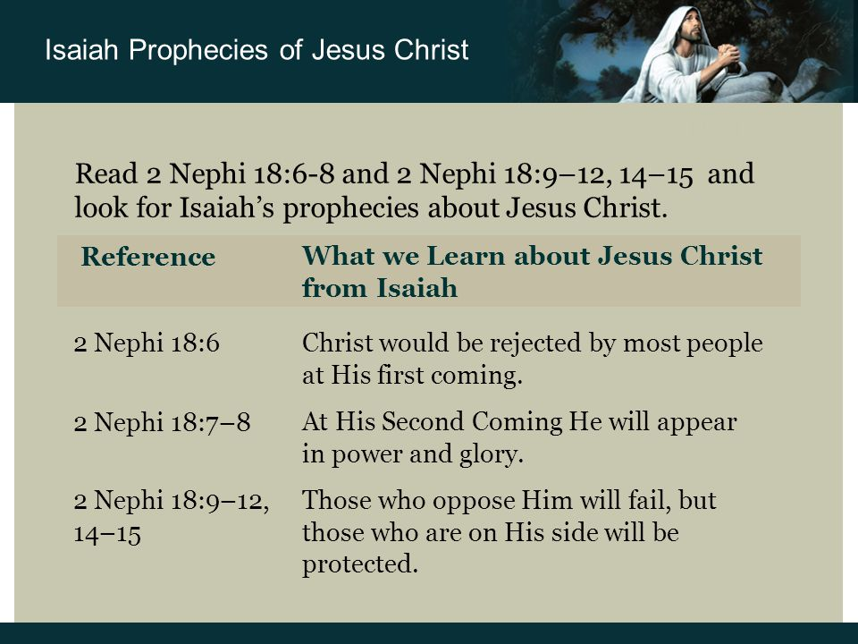 2 Nephi 18-19 Read 2 Nephi 18:6-8 and 2 Nephi 18:9–12, 14–15 and look for Isaiah's prophecies about Jesus Christ.