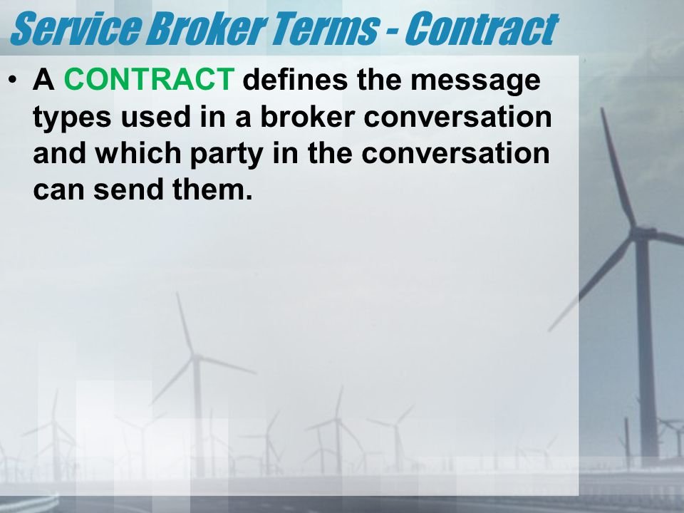 Service Broker Terms - Contract A CONTRACT defines the message types used in a broker conversation and which party in the conversation can send them.