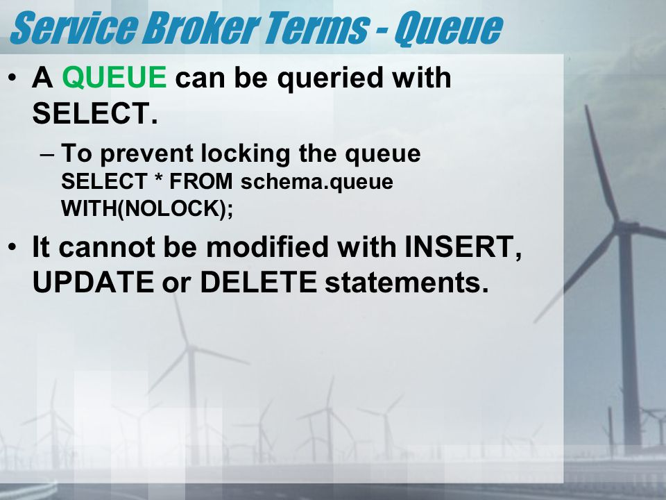 Service Broker Terms - Queue A QUEUE can be queried with SELECT.