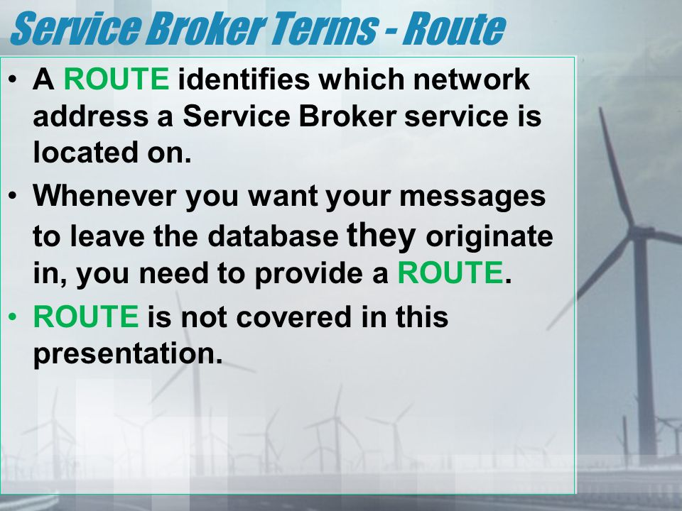 Service Broker Terms - Route A ROUTE identifies which network address a Service Broker service is located on.