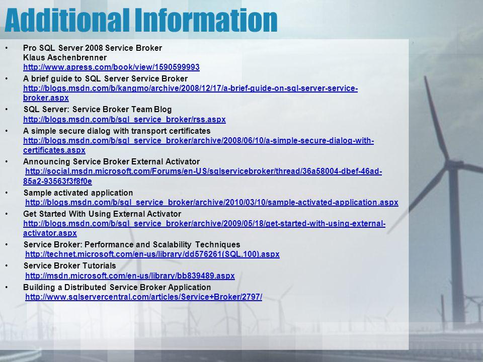 Additional Information Pro SQL Server 2008 Service Broker Klaus Aschenbrenner http://www.apress.com/book/view/1590599993 http://www.apress.com/book/vi