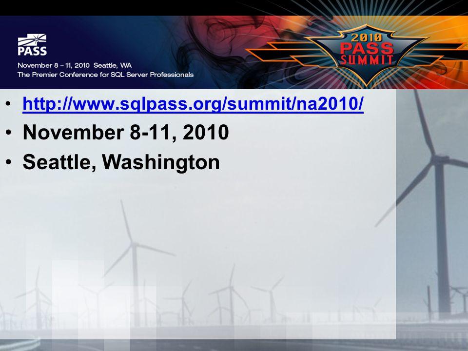 ` http://www.sqlpass.org/summit/na2010/ November 8-11, 2010 Seattle, Washington