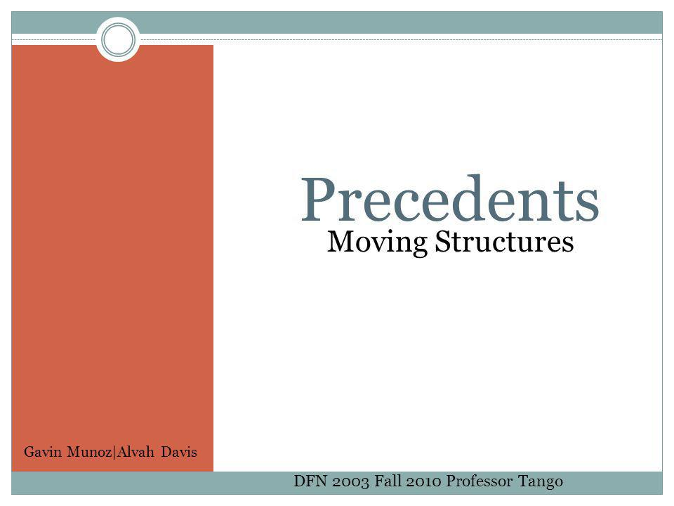 Moving Structures Precedents DFN 2003 Fall 2010 Professor Tango Gavin Munoz|Alvah Davis