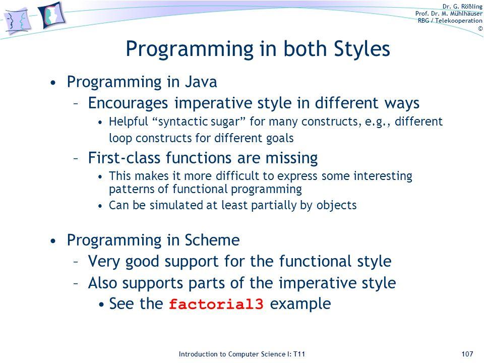 Dr. G. Rößling Prof. Dr. M. Mühlhäuser RBG / Telekooperation © Introduction to Computer Science I: T11 Programming in both Styles Programming in Java