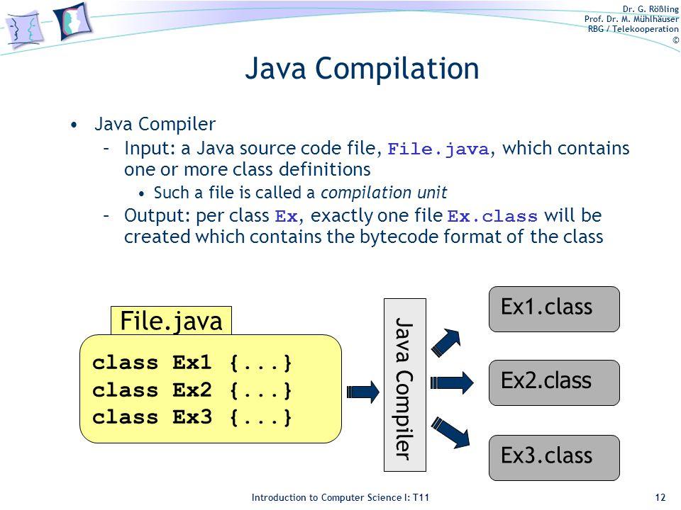 Dr. G. Rößling Prof. Dr. M. Mühlhäuser RBG / Telekooperation © Introduction to Computer Science I: T11 Java Compilation Java Compiler –Input: a Java s