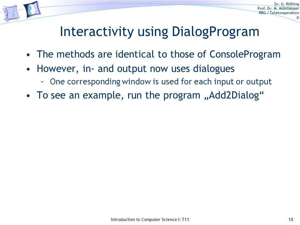 Dr. G. Rößling Prof. Dr. M. Mühlhäuser RBG / Telekooperation © Introduction to Computer Science I: T11 Interactivity using DialogProgram The methods a