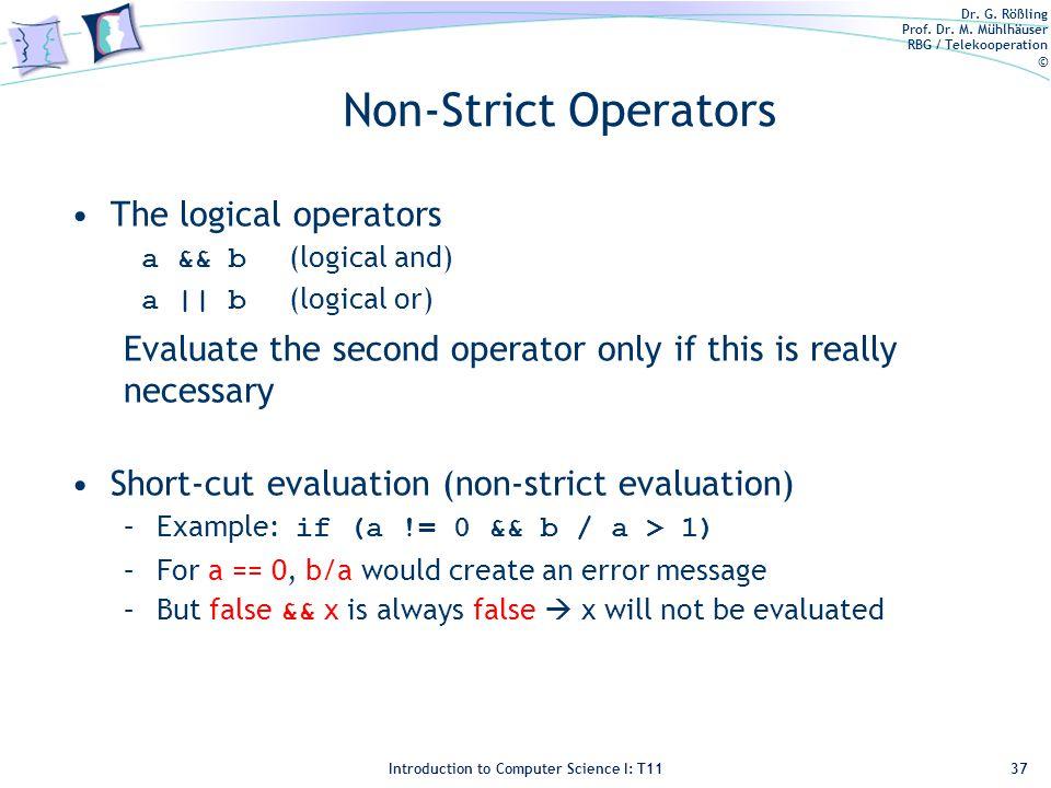 Dr. G. Rößling Prof. Dr. M. Mühlhäuser RBG / Telekooperation © Introduction to Computer Science I: T11 Non-Strict Operators The logical operators a &&