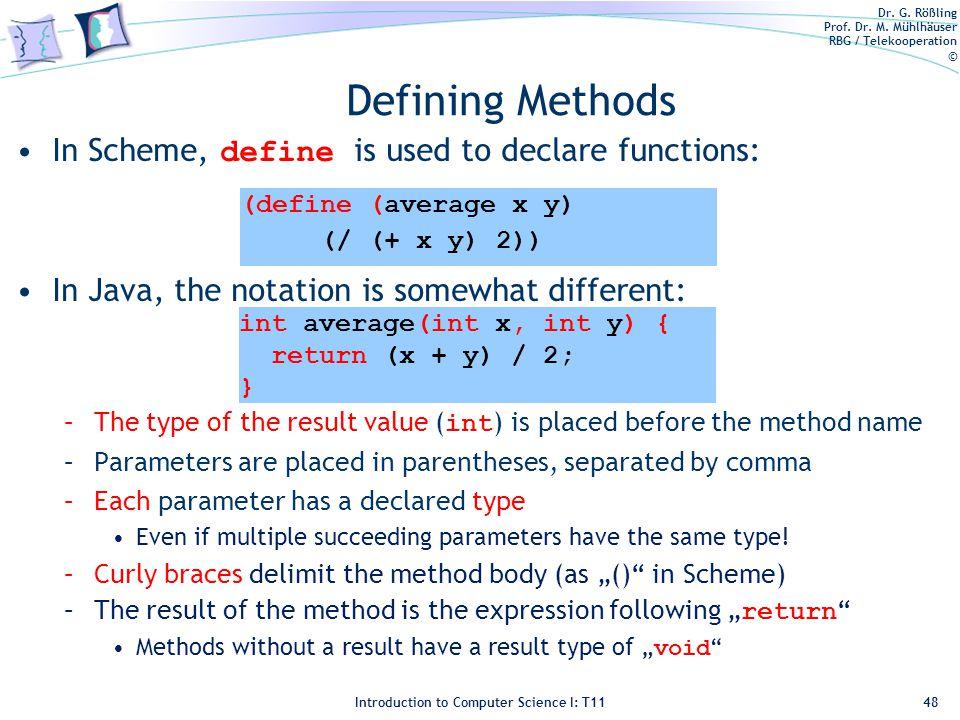 Dr. G. Rößling Prof. Dr. M. Mühlhäuser RBG / Telekooperation © Introduction to Computer Science I: T11 Defining Methods In Scheme, define is used to d