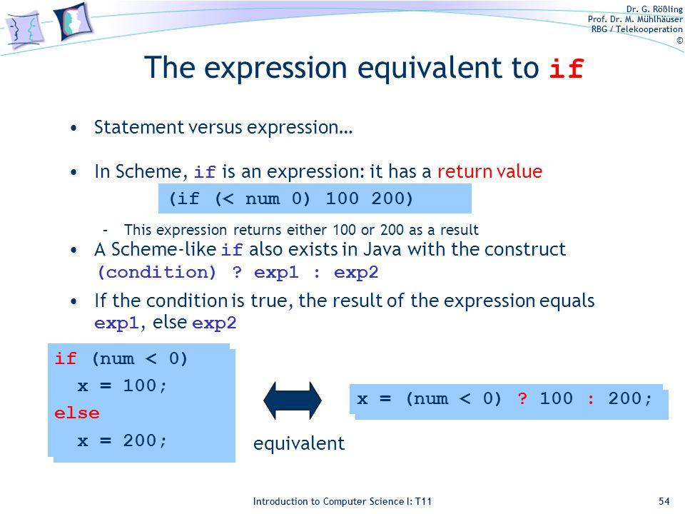 Dr. G. Rößling Prof. Dr. M. Mühlhäuser RBG / Telekooperation © Introduction to Computer Science I: T11 The expression equivalent to if Statement versu