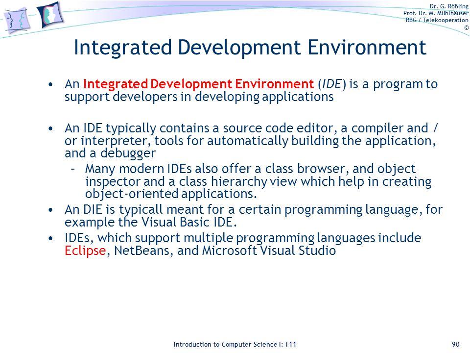 Dr. G. Rößling Prof. Dr. M. Mühlhäuser RBG / Telekooperation © Introduction to Computer Science I: T11 Integrated Development Environment An Integrate