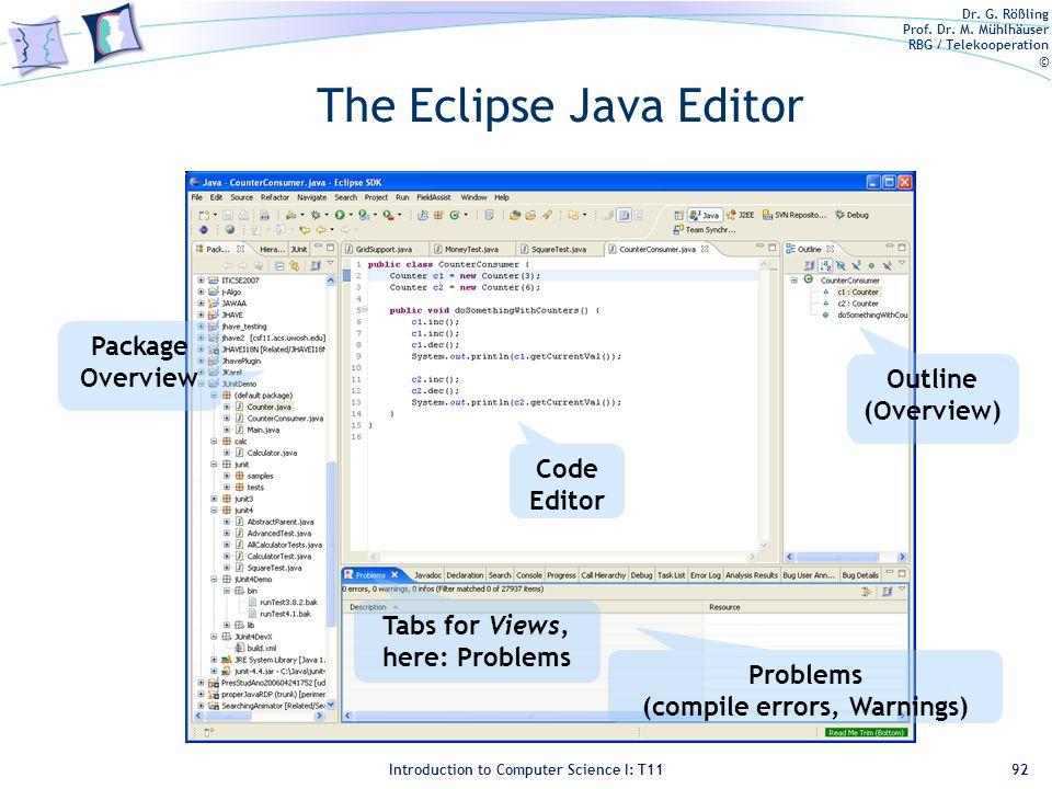 Dr. G. Rößling Prof. Dr. M. Mühlhäuser RBG / Telekooperation © Introduction to Computer Science I: T11 The Eclipse Java Editor 92 Outline (Overview) P