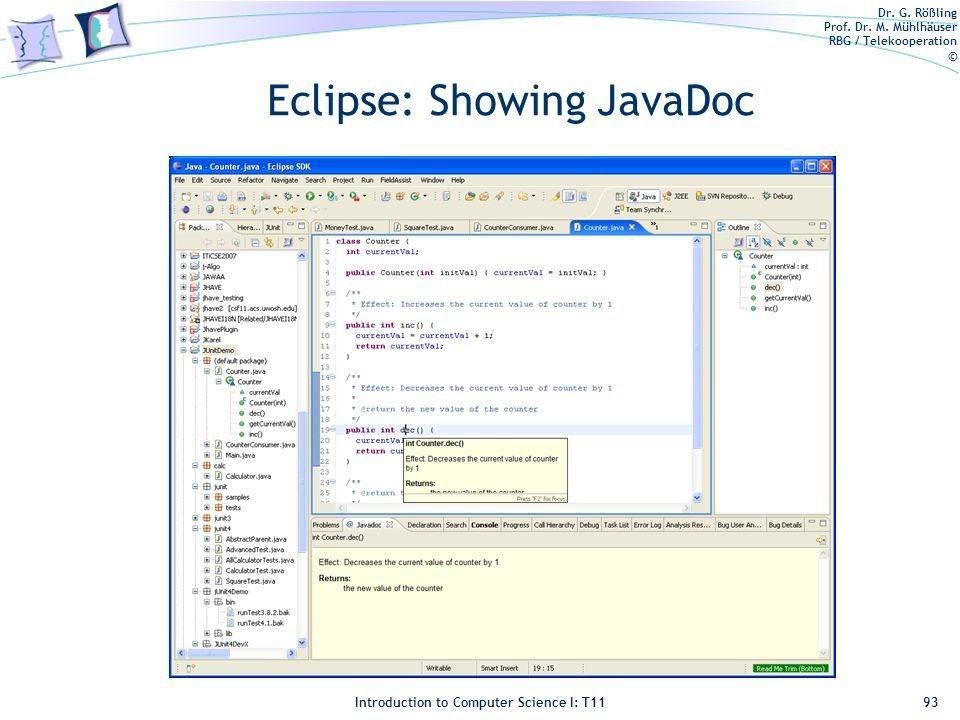 Dr. G. Rößling Prof. Dr. M. Mühlhäuser RBG / Telekooperation © Introduction to Computer Science I: T11 Eclipse: Showing JavaDoc 93