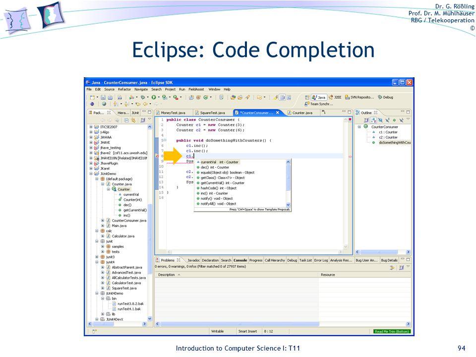 Dr. G. Rößling Prof. Dr. M. Mühlhäuser RBG / Telekooperation © Introduction to Computer Science I: T11 Eclipse: Code Completion 94