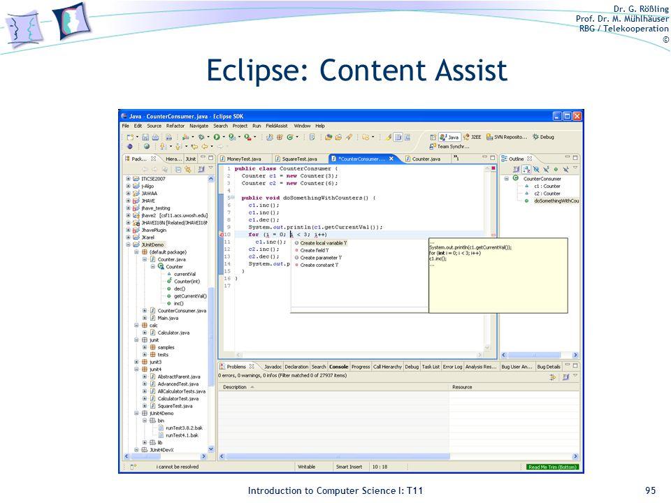 Dr. G. Rößling Prof. Dr. M. Mühlhäuser RBG / Telekooperation © Introduction to Computer Science I: T11 Eclipse: Content Assist 95