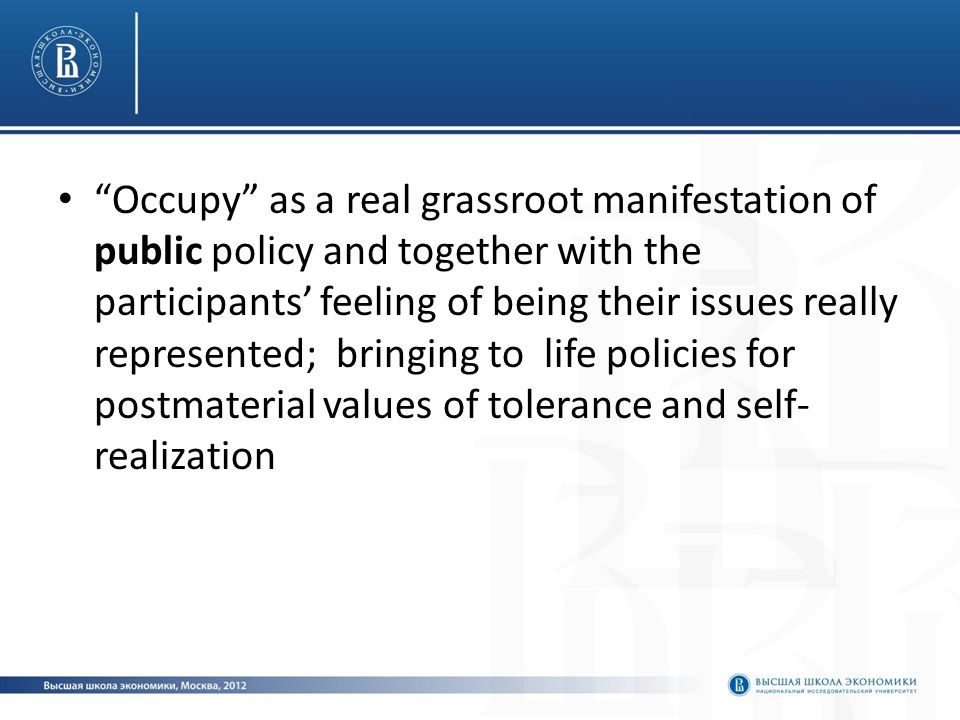 Occupy as a real grassroot manifestation of public policy and together with the participants' feeling of being their issues really represented; bringing to life policies for postmaterial values of tolerance and self- realization