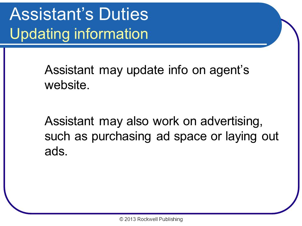 © 2013 Rockwell Publishing Assistant's Duties Updating information Assistant may update info on agent's website.