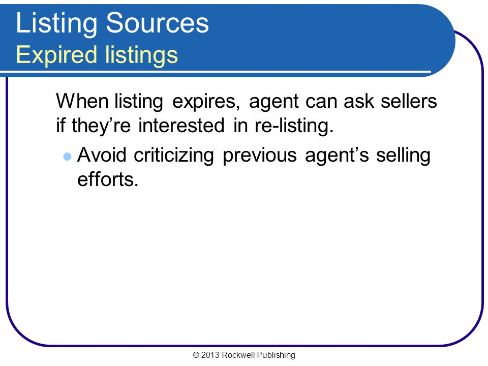 © 2013 Rockwell Publishing Listing Sources Expired listings When listing expires, agent can ask sellers if they're interested in re-listing.