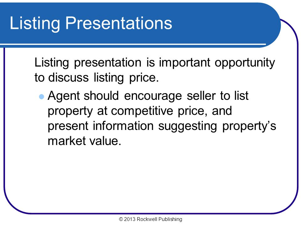 © 2013 Rockwell Publishing Listing presentation is important opportunity to discuss listing price.