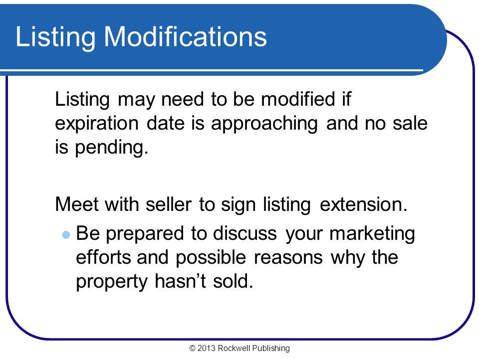© 2013 Rockwell Publishing Listing Modifications Listing may need to be modified if expiration date is approaching and no sale is pending.