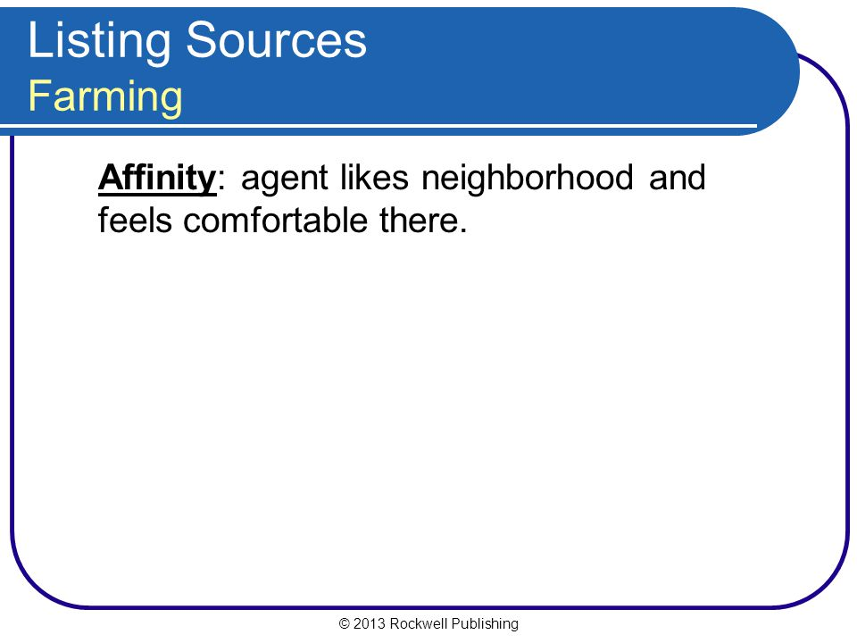 © 2013 Rockwell Publishing Listing Sources Farming Affinity: agent likes neighborhood and feels comfortable there.