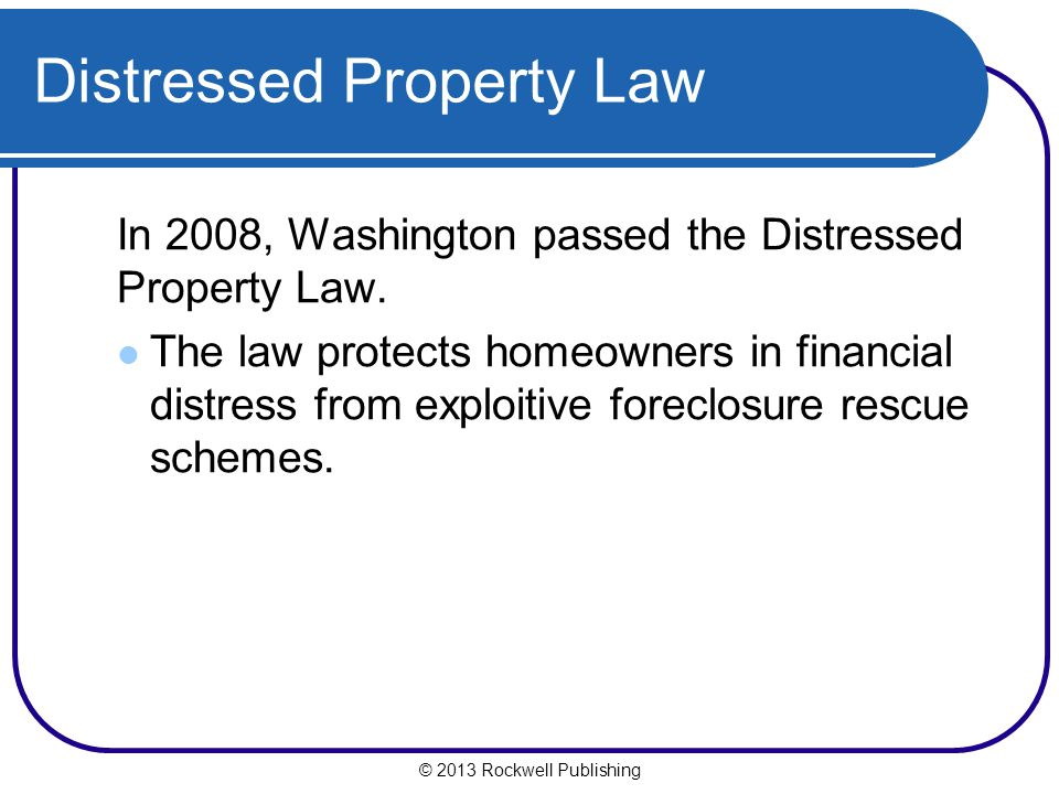 Distressed Property Law In 2008, Washington passed the Distressed Property Law.