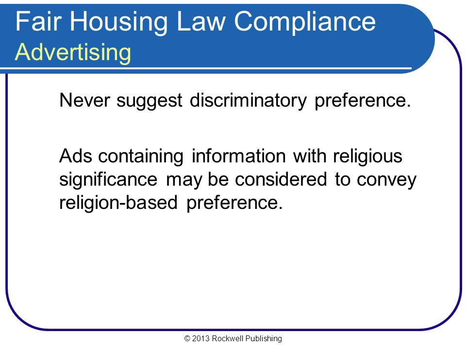 © 2013 Rockwell Publishing Never suggest discriminatory preference.