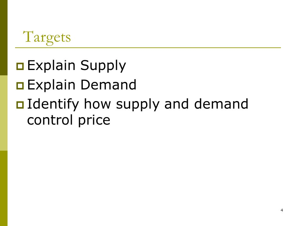 4  Explain Supply  Explain Demand  Identify how supply and demand control price Targets