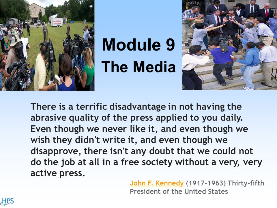 The Media Module 9 There is a terrific disadvantage in not having the abrasive quality of the press applied to you daily.