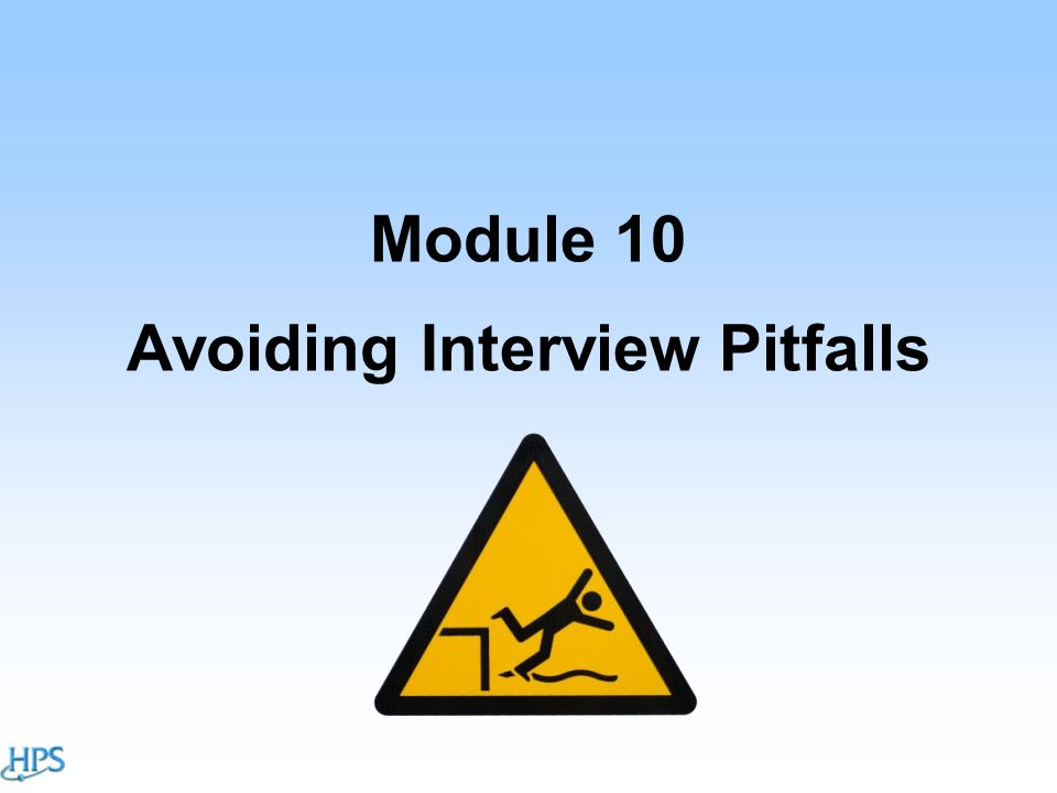 Module 10 Avoiding Interview Pitfalls