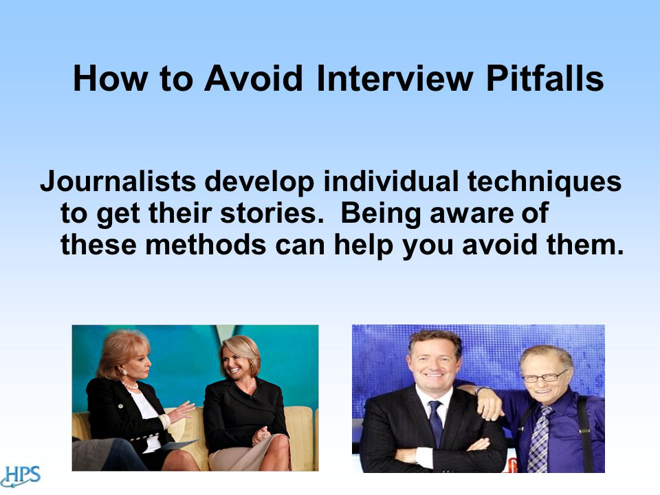 How to Avoid Interview Pitfalls Journalists develop individual techniques to get their stories.