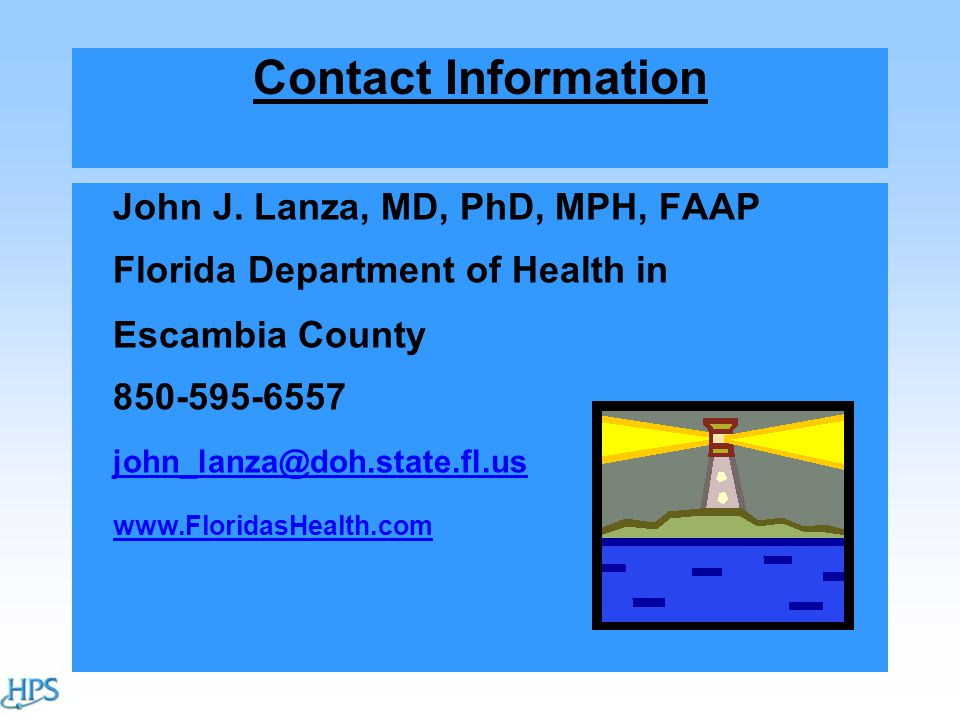 Contact Information John J. Lanza, MD, PhD, MPH, FAAP Florida Department of Health in Escambia County 850-595-6557 john_lanza@doh.state.fl.us www.Flor