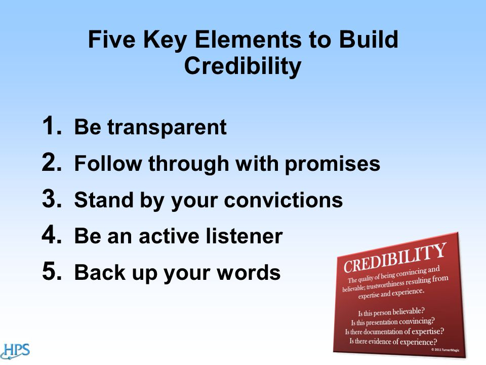 Five Key Elements to Build Credibility 1. Be transparent 2.