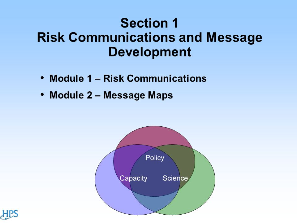 Section 1 Risk Communications and Message Development Module 1 – Risk Communications Module 2 – Message Maps