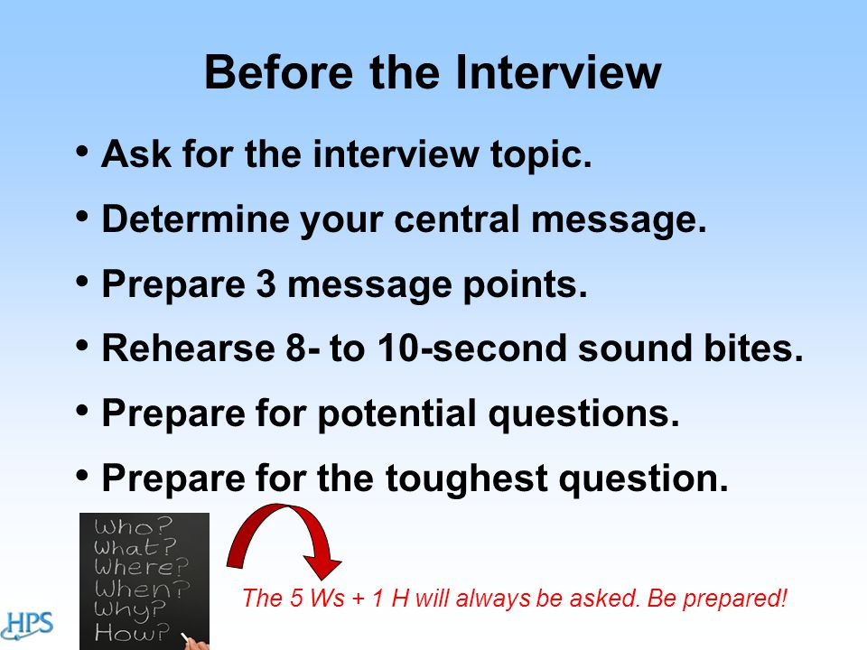 Before the Interview Ask for the interview topic. Determine your central message.