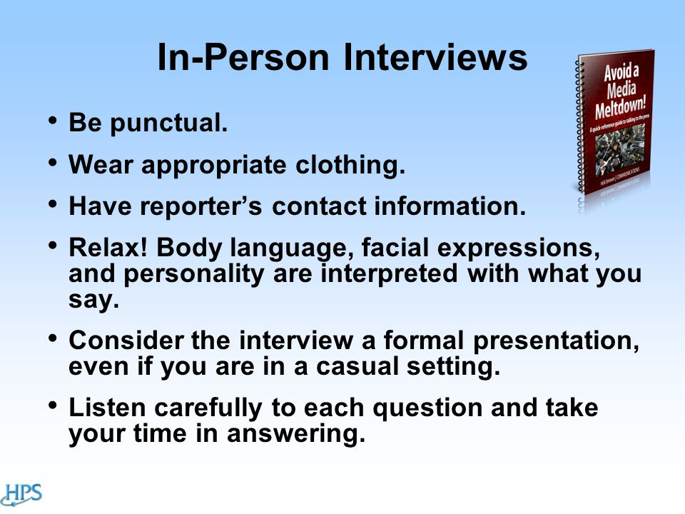 In-Person Interviews Be punctual. Wear appropriate clothing.
