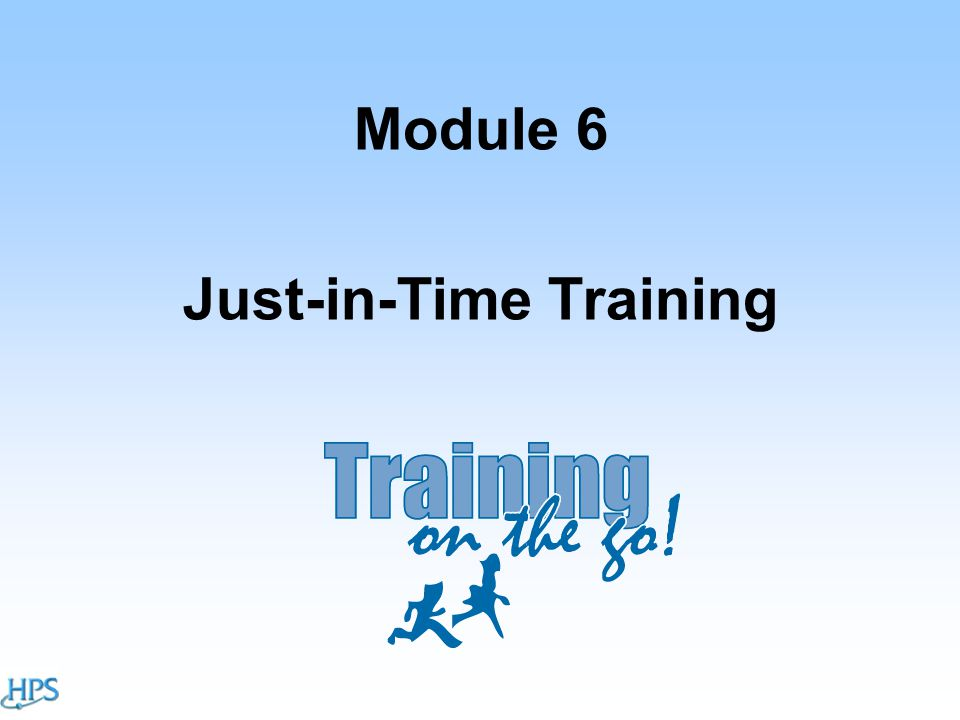 Module 6 Just-in-Time Training