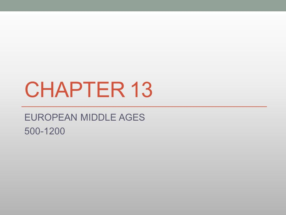 CHAPTER 13 EUROPEAN MIDDLE AGES 500-1200