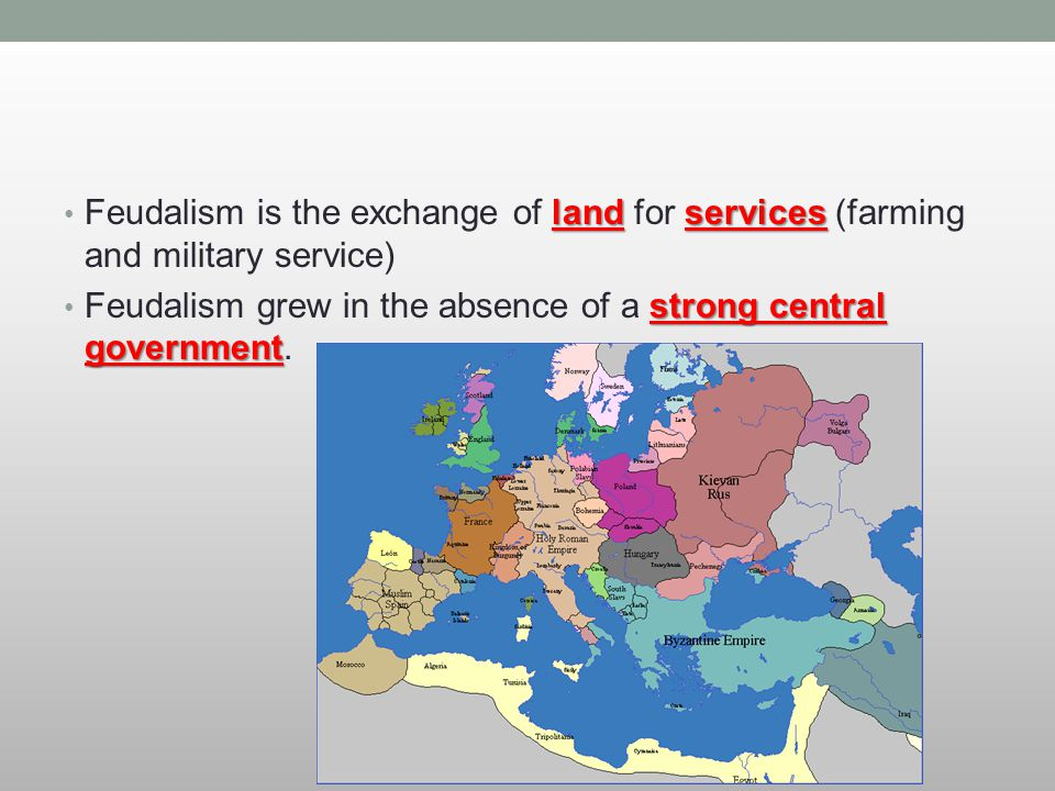 landservices Feudalism is the exchange of land for services (farming and military service) strong central government Feudalism grew in the absence of
