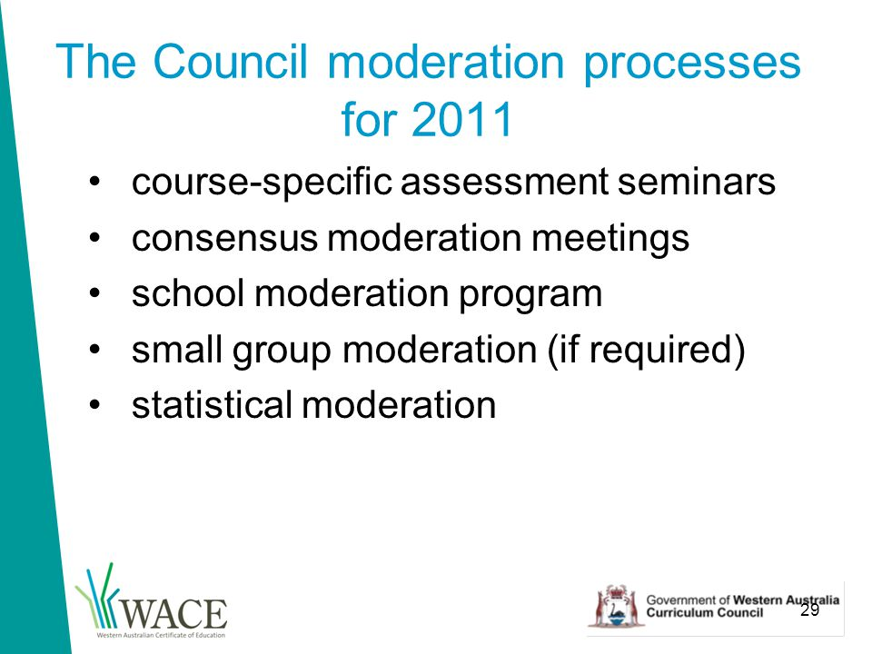 29 The Council moderation processes for 2011 course-specific assessment seminars consensus moderation meetings school moderation program small group moderation (if required) statistical moderation