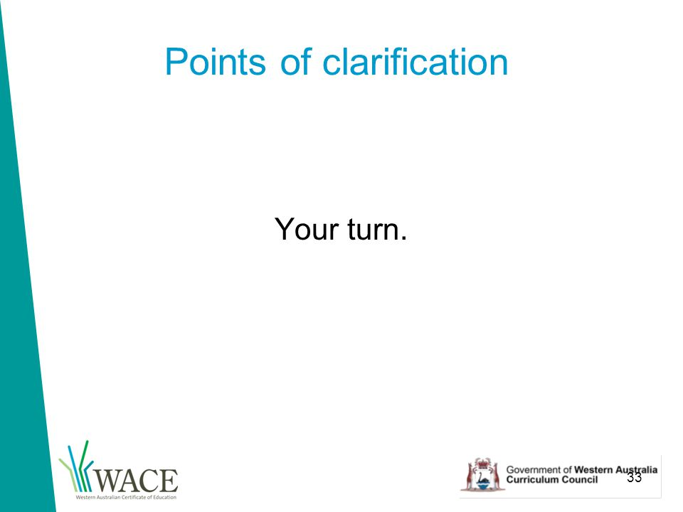 33 Points of clarification Your turn.