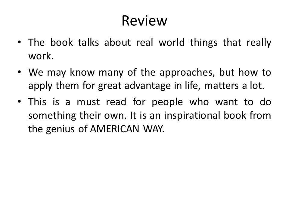 Review The book talks about real world things that really work. We may know many of the approaches, but how to apply them for great advantage in life,