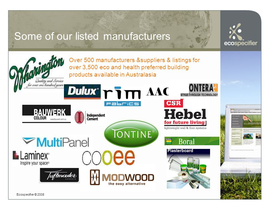 Good luck with your sustainable project Ecospecifier © 2008 We look forward to assisting you to deliver increased Green Development and Product outcomes at: www.ecospecifier.org For further information and enquiries, please email: subscribers@ecospecifier.org