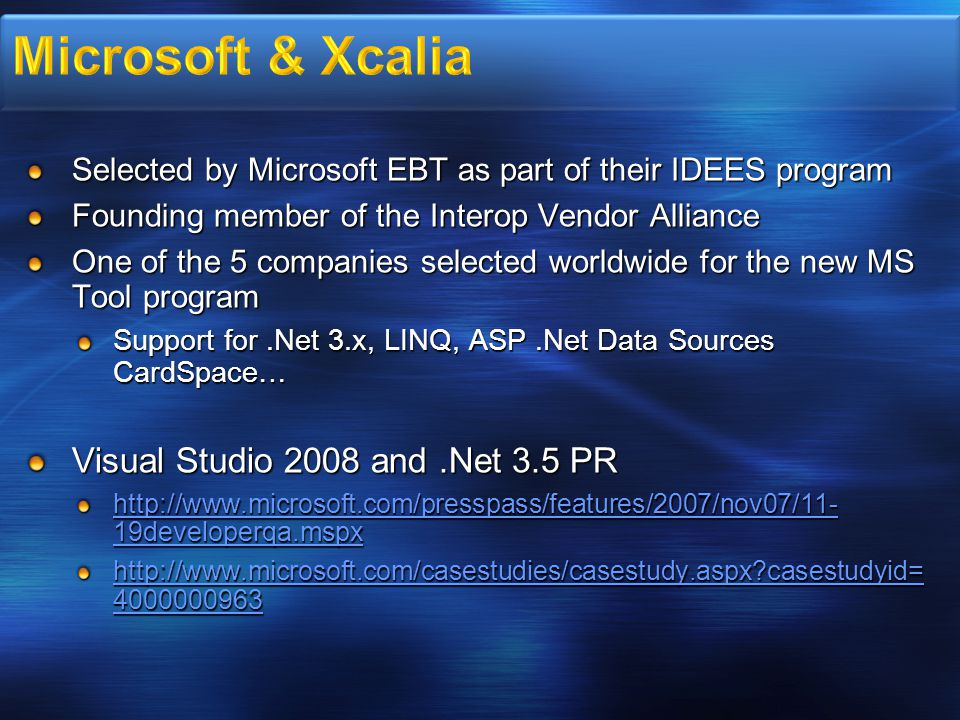 Selected by Microsoft EBT as part of their IDEES program Founding member of the Interop Vendor Alliance One of the 5 companies selected worldwide for