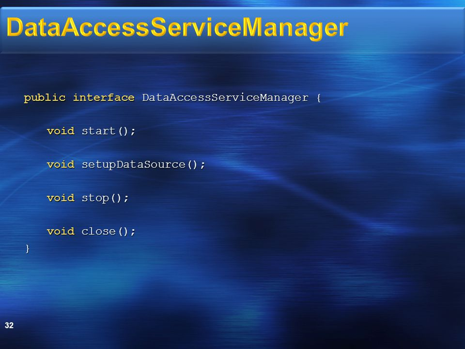 public interface DataAccessServiceManager { void start(); void setupDataSource(); void stop(); void close(); } 32